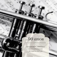 90 Anos - Edição Comemorativa Sociedade Filarmónica Alvaiazerense de Santa Cecília