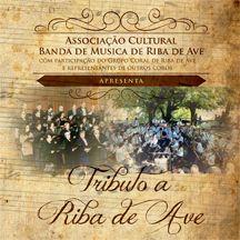 Tributo a Riba de Ave - Associação Cultural Banda de Música de Riba de Ave