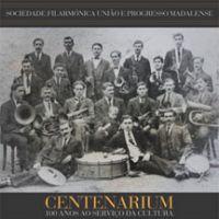 Sociedade Filarmónica União e Progresso Madalense - Centenarium