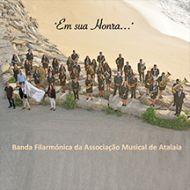 Banda Filarmonica da A. Musical Atalaia - Em sua Honra...