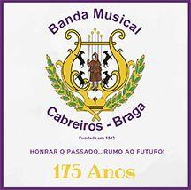 Banda Musical de Cabreiros - Honrar o Passado... Rumo ao Futuro!