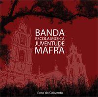 Ecos do Convento - Banda da Escola de Música Juventude de Mafra